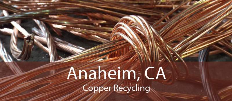 Anaheim, CA Copper Recycling