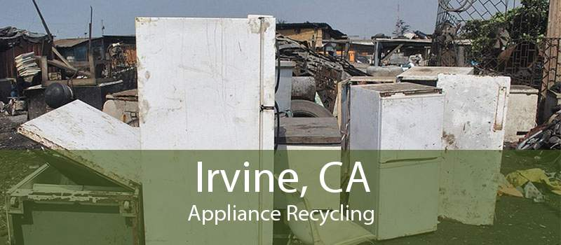 Irvine, CA Appliance Recycling