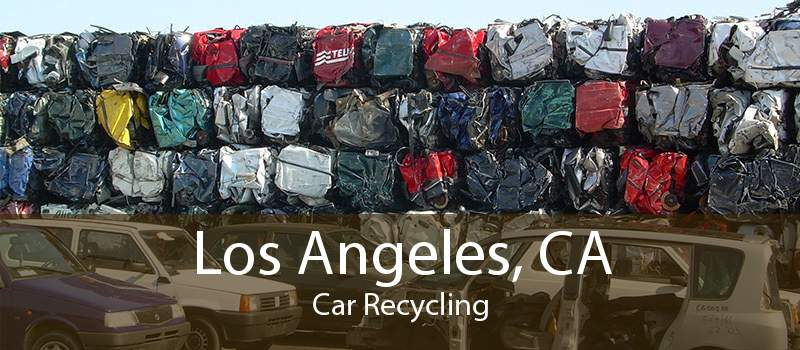 Los Angeles, CA Car Recycling