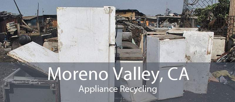 Moreno Valley, CA Appliance Recycling