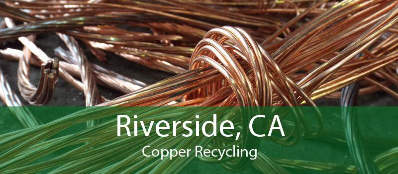 Riverside, CA Copper Recycling